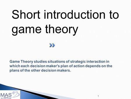 Short introduction to game theory 1. 2  Decision Theory = Probability theory + Utility Theory (deals with chance) (deals with outcomes)  Fundamental.