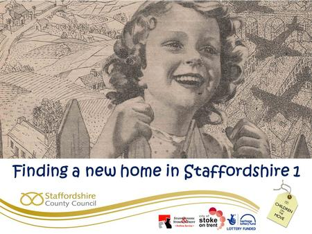 Finding a new home in Staffordshire 1 Evacuation was organised by the government Schools made lists of children to be evacuated Local councils organised.