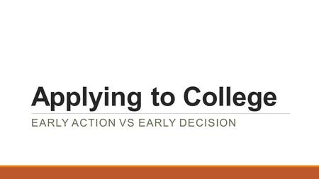 Applying to College EARLY ACTION VS EARLY DECISION.