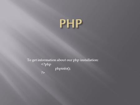 <strong>To</strong> get information about our php installation: