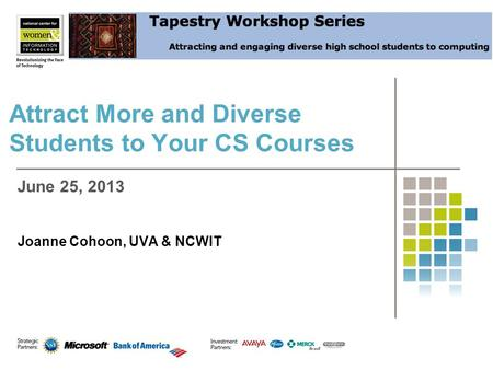 Attract More and Diverse Students to Your CS Courses Joanne Cohoon, UVA & NCWIT June 25, 2013.