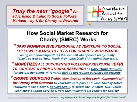 NONINVASIVE MONETIZES(DFR) CROWD SOURCING How Social Market Research for Charity (SMRC) Works * $0.03 NONINVASIVE PERSONAL ADVERTISING TO SOCIAL FOLLOWER.
