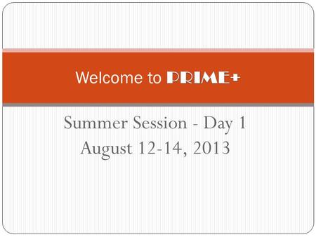 Summer Session - Day 1 August 12-14, 2013. A4A PRIME DAY 1: Welcome! Please find your group.