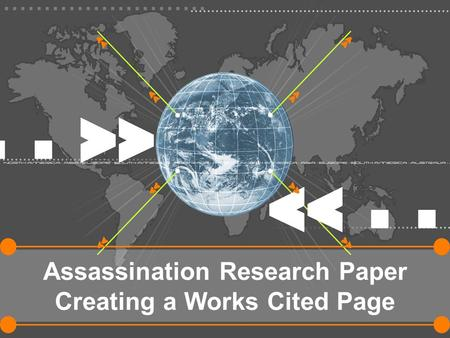 Assassination Research Paper Creating a Works Cited Page.