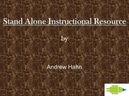 Stand Alone Instructional Resource by Andrew Hahn.