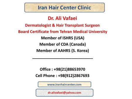 Dr. Ali Vafaei Dermatologist & Hair Transplant Surgeon Board Certificate from Tehran Medical University Member of ISHRS (USA) Member of CDA (Canada) Member.