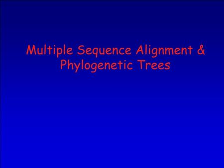 Multiple Sequence Alignment & Phylogenetic Trees.