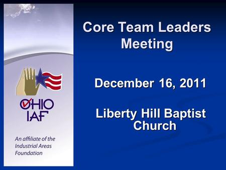 Core Team Leaders Meeting December 16, 2011 Liberty Hill Baptist Church.
