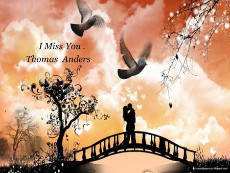 I Miss You. Thomas Anders Going to need your love, I like your dance I belong to you.