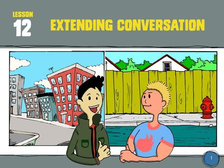 1 LESSON Extending conversation 12. 2 What neighborhood has the most memories for you? Summer camp? Where you used to live? Where you live now? A vacation.