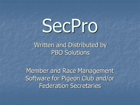 SecPro Member and Race Management Software for Pigeon Club and/or Federation Secretaries Written and Distributed by PBO Solutions.