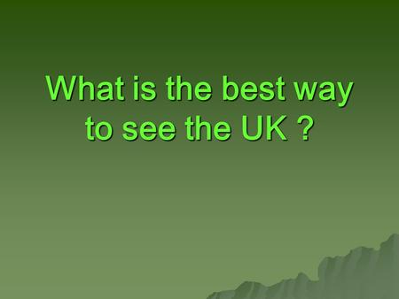 What is the best way to see the UK ?