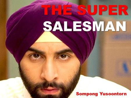 "THE SUPER SALESMAN Sompong Yusoontorn. Manager of a Retail store in US asks: ""Do you have any sales experience?"" Sir, I was a salesman back home in India."