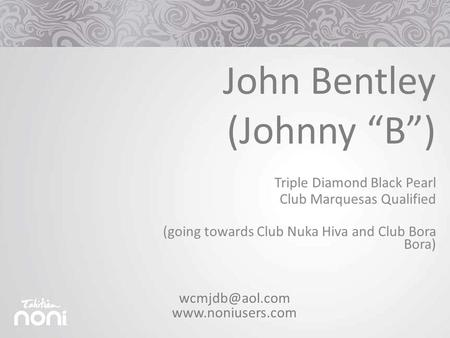 "Triple Diamond Black Pearl Club Marquesas Qualified (going towards Club Nuka Hiva and Club Bora Bora) John Bentley (Johnny ""B"")"