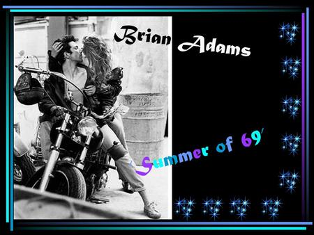 Brian Adams 'Summer of 69''Summer of 69' Played it til my fingers bled It was the summer of '69 I got my first real six-string Bought it at the five-and-dime.