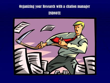 Organizing your Research with a citation manager ENDNOTE.