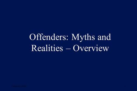 February, 20011 Offenders: Myths and Realities – Overview.