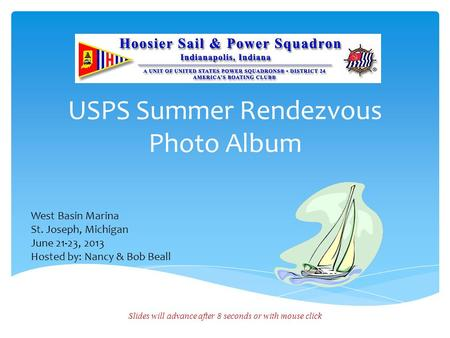 USPS Summer Rendezvous Photo Album Slides will advance after 8 seconds or with mouse click West Basin Marina St. Joseph, Michigan June 21-23, 2013 Hosted.