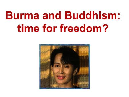 "Burma and Buddhism: time for freedom?. A Buddhist meditation This text is used by Buddhists to help them see how to live compassionately. ""May I be a."