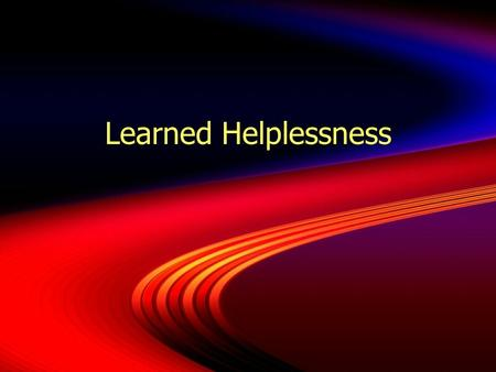 Learned Helplessness.  Students who approach assignments with very low expectations of success and give up quickly.  Condition where a student believes.