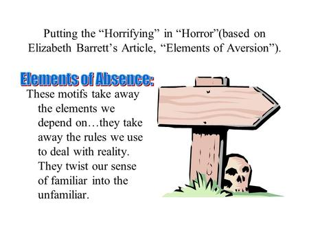 "Putting the ""Horrifying"" in ""Horror""(based on Elizabeth Barrett's Article, ""Elements of Aversion""). These motifs take away the elements we depend on…they."