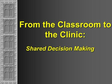 From the Classroom to the Clinic: Shared Decision Making.