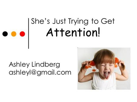 She's Just Trying to Get Attention! Ashley Lindberg
