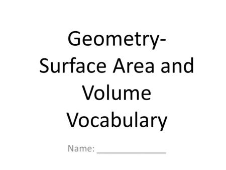 Name: ______________ Geometry- Surface Area and Volume Vocabulary.