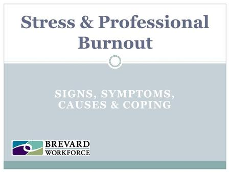 SIGNS, SYMPTOMS, CAUSES & COPING Stress & Professional Burnout.