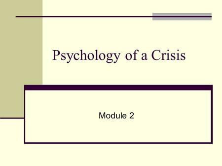 Psychology of a Crisis Module 2. What Constitutes Crisis? Naturally occurring Earthquake Tornado Flood Wildfire Pandemic Disease Manmade Hazardous Material.