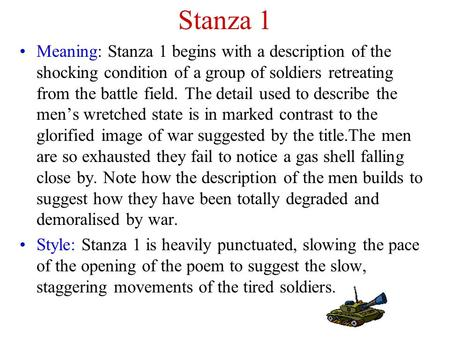 Stanza 1 Meaning: Stanza 1 begins with a description of the shocking condition of a group of soldiers retreating from the battle field. The detail used.
