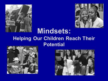 Mindsets: Helping Our Children Reach Their Potential.
