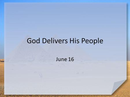 "God Delivers His People June 16. Don't forget … What are some ""new-fangled"" and ""old- fashioned"" ways people remember important information? We need reminders."