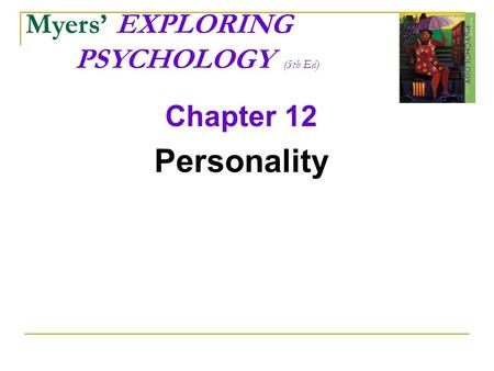 Myers' EXPLORING PSYCHOLOGY (5th Ed) Chapter 12 Personality.