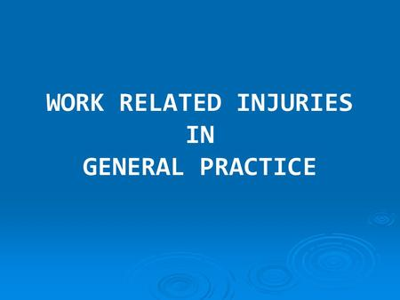 WORK RELATED INJURIES IN GENERAL PRACTICE. General Practice in ACT  300 GPs in Canberra  Varying interests  Varying cultural backgrounds  Majority.
