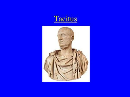 Tacitus. Life of Cornelius Tacitus We do not know who his parents where, year of birth or death or praenomen Born c. A.D. 56 of Gallic or North Italian.