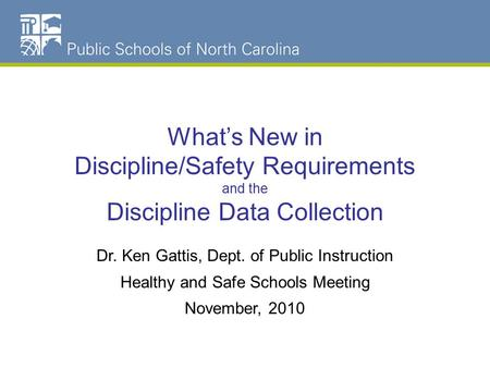 NC Schools Dropout Data What's New in Discipline/Safety Requirements and the Discipline Data Collection Dr. Ken Gattis, Dept. of Public Instruction Healthy.