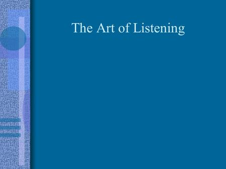 The Art of Listening What is active listening? It's a communication skill that involves both the speaker and the receiver. In active listening, the receiver.
