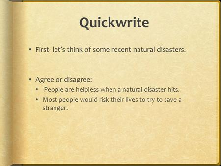 Quickwrite First- let's think of some recent natural disasters.