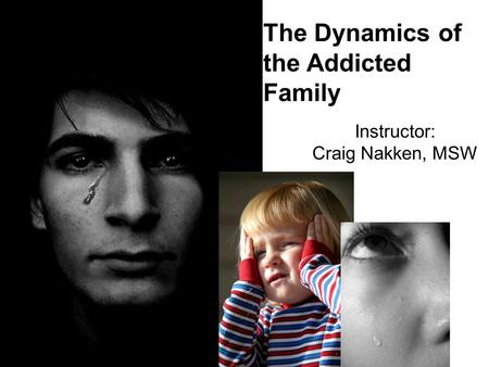 The Dynamics of the Addicted Family Instructor: Craig Nakken, MSW.