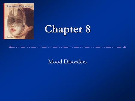 Chapter 8 Mood Disorders. Two key emotions on a continuum: Two key emotions on a continuum: Depression Depression Low, sad state in which life seems dark.