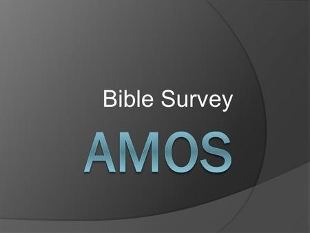 Bible Survey. Bible Survey - Amos Title: 1. Hebrew – sAmê[' 2. Greek – Amwj 3. Latin – Amos.