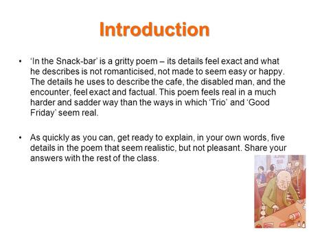 Introduction 'In the Snack-bar' is a gritty poem – its details feel exact and what he describes is not romanticised, not made to seem easy or happy. The.
