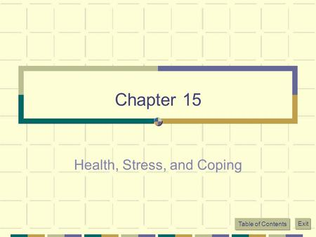 Table of Contents Exit Chapter 15 Health, Stress, and Coping.