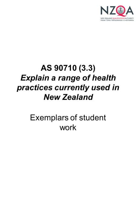 AS 90710 (3.3) Explain a range of health practices currently used in New Zealand Exemplars of student work.