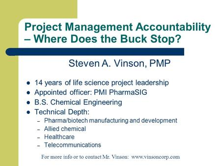 Project Management Accountability – Where Does the Buck Stop? Steven A. Vinson, PMP 14 years of life science project leadership Appointed officer: PMI.