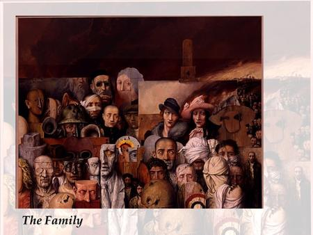 The Family. The Family is a painting that I have dedicated to the memory of the perished members of my family. An explanation of this work would be.