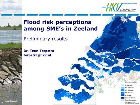 Flood risk perceptions among SME's in Zeeland Preliminary results Dr. Teun Terpstra