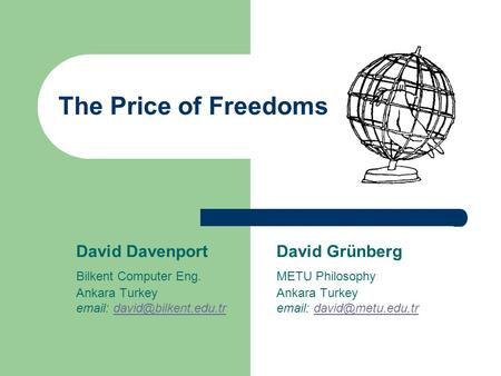The Price of Freedoms David DavenportDavid Grünberg Bilkent Computer Eng.METU Philosophy Ankara TurkeyAnkara Turkey