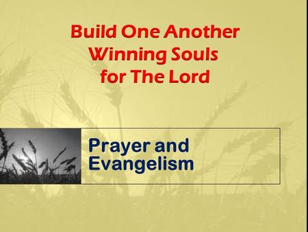 "Prayer and Evangelism. ""A church that strives to evangelize its community without saturating its efforts in prayer is like a race car driver that jumps."